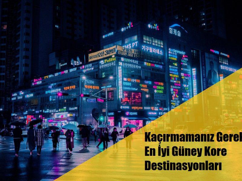 Kaçırmamanız Gereken En İyi Güney Kore Destinasyonları