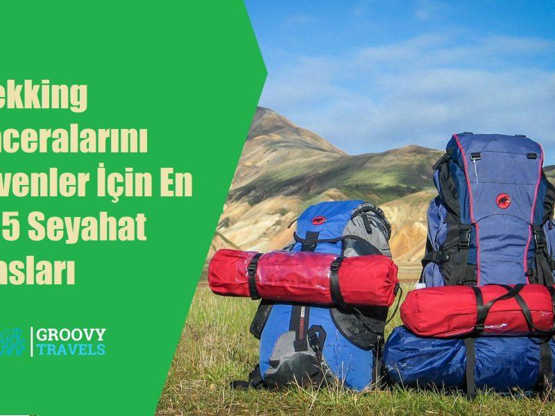 Trekking Maceralarını Sevenler İçin En İyi 5 Seyahat Esasları
